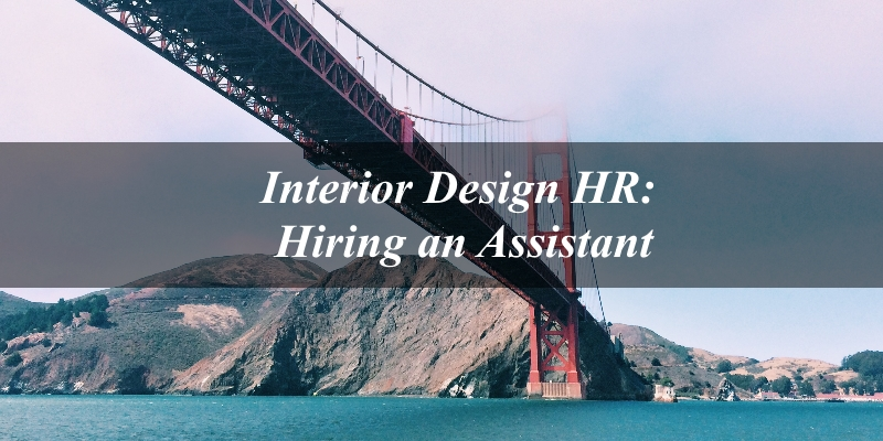 Interior Design HR - Hiring an Assistant