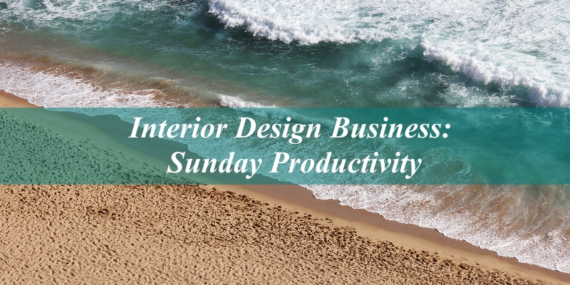 Interior Design Business - Sunday Productivity