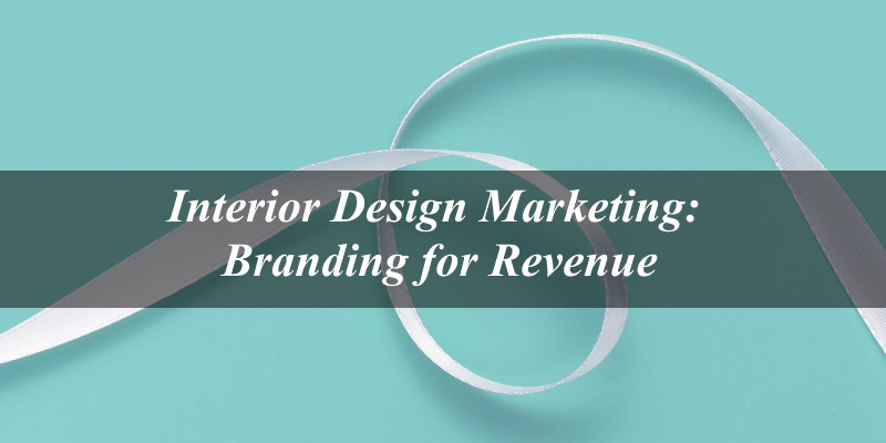 interior-design-marketing-branding-for-revenue